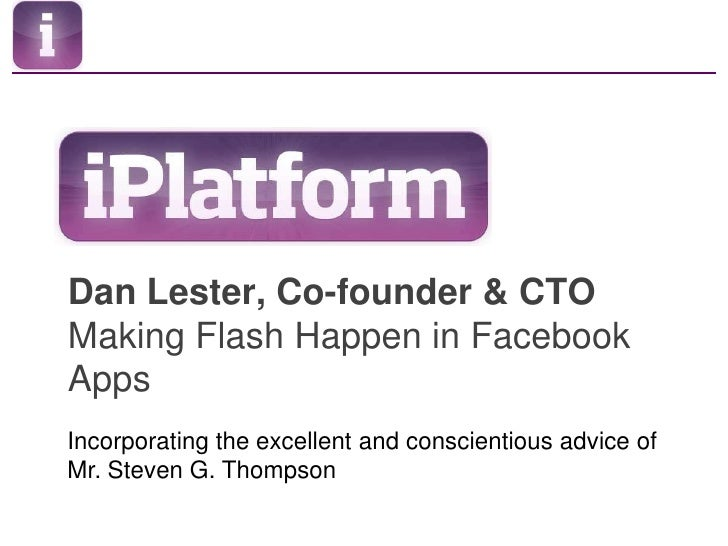 Dan Lester, Co-founder & CTOMaking Flash Happen in Facebook Apps<br />Incorporating the excellent and conscientious advice...