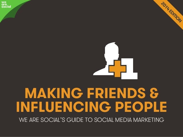 @wearesocialsg • 1We Are Social MAKING FRIENDS & INFLUENCING PEOPLE WE ARE SOCIAL'S GUIDE TO SOCIAL MEDIA MARKETING we are...