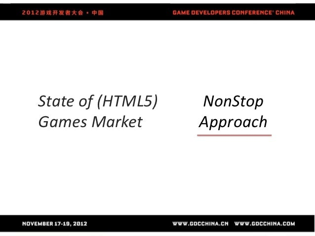 State of (HTML5)   NonStopGames Market       Approach
