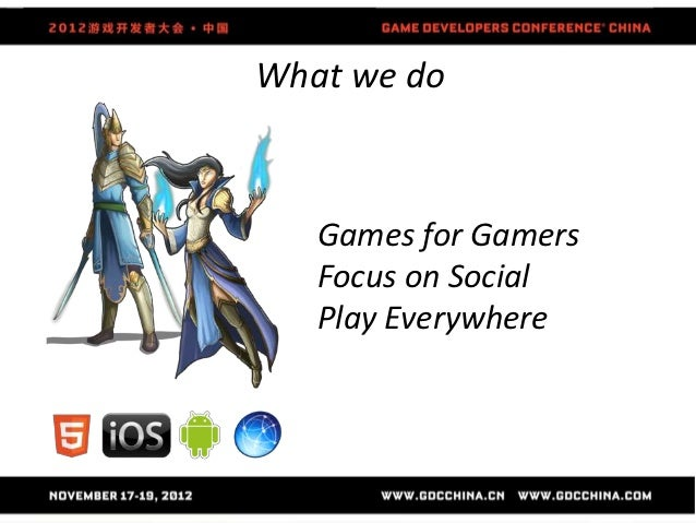 What we do   Games for Gamers   Focus on Social   Play Everywhere