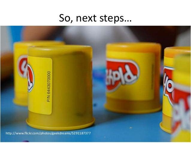 So, next steps…http://www.flickr.com/photos/geekdreams/5291187377