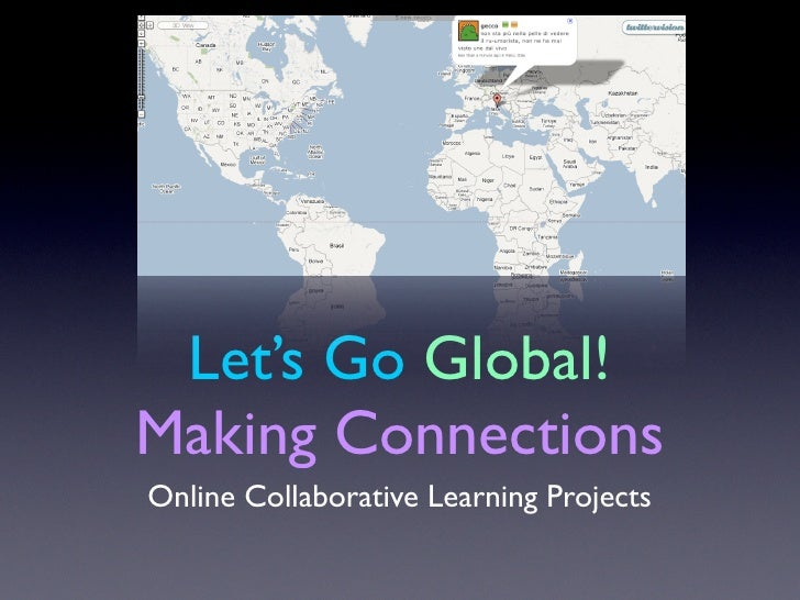 Let's Go Global! Making Connections Online Collaborative Learning Projects