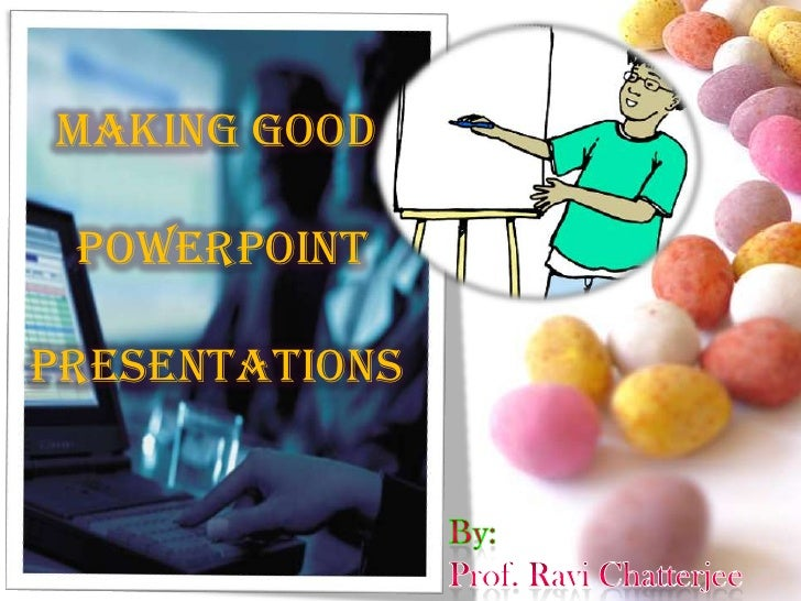 Making Good PowerPointPresentations