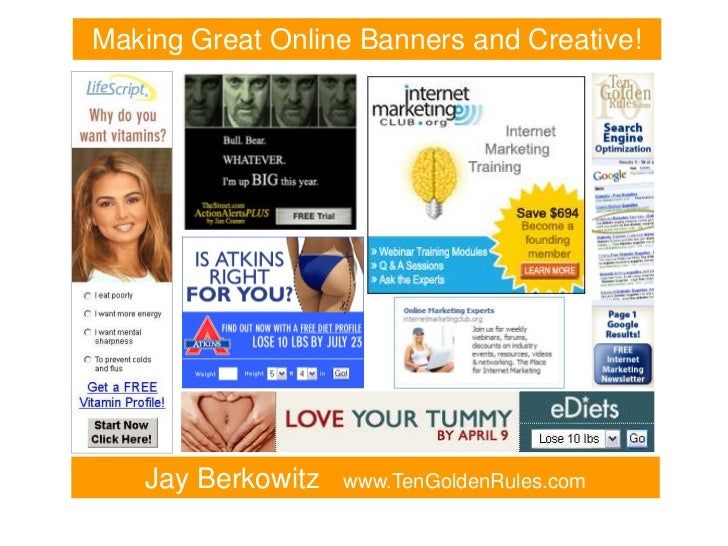 Making Great Online Banners and Creative!   Jay Berkowitz   www.TenGoldenRules.com