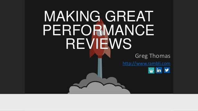 MAKING GREAT PERFORMANCE REVIEWS Greg Thomas http://www.rambli.com
