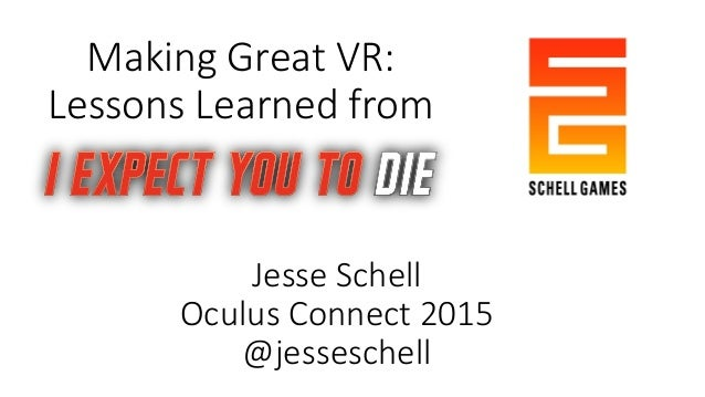 Making Great VR: Lessons Learned from Jesse Schell Oculus Connect 2015 @jesseschell