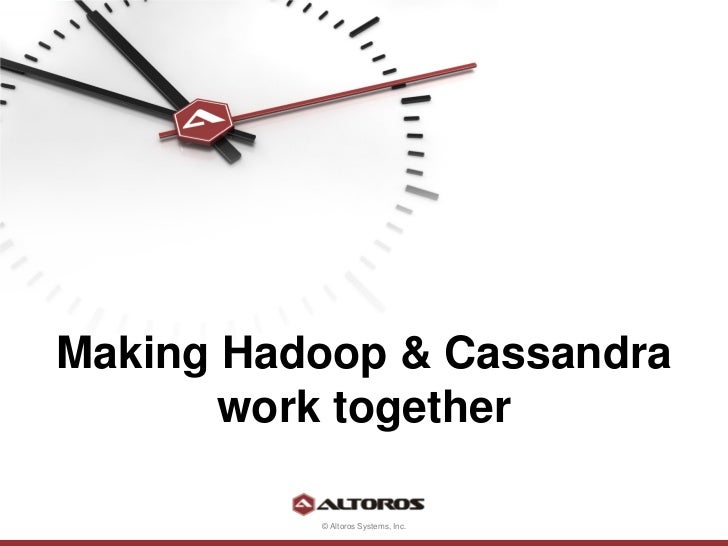 Making Hadoop & Cassandra       work together          © Altoros Systems, Inc.