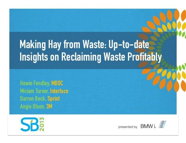 Making Hay from Waste: Up-to-dateInsights on Reclaiming Waste ProfitablyHowie Fendley, MBDCMiriam Turner, InterfaceDarren B...