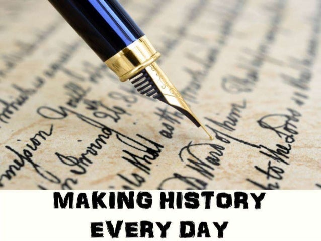 MAKING HISTORY EVERY DAY