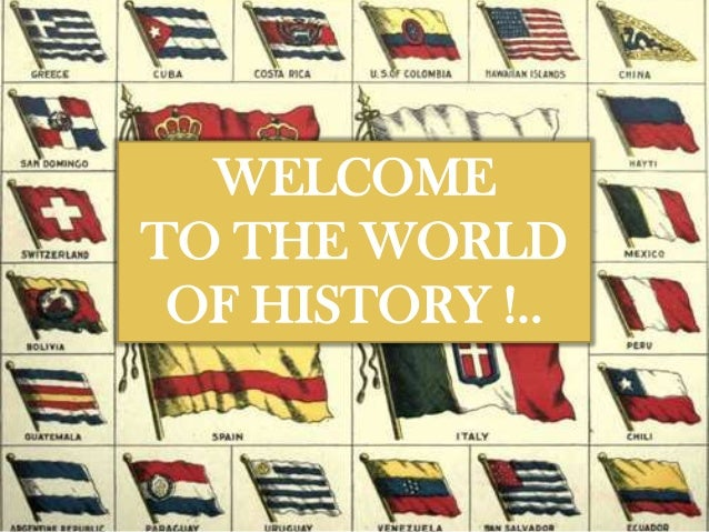 WELCOMETO THE WORLD OF HISTORY !..