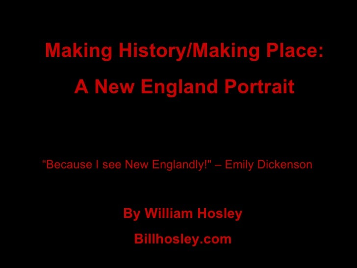 "Making History/Making Place: A New England Portrait By William Hosley Billhosley.com "" Because I see New Englandly!"" ..."