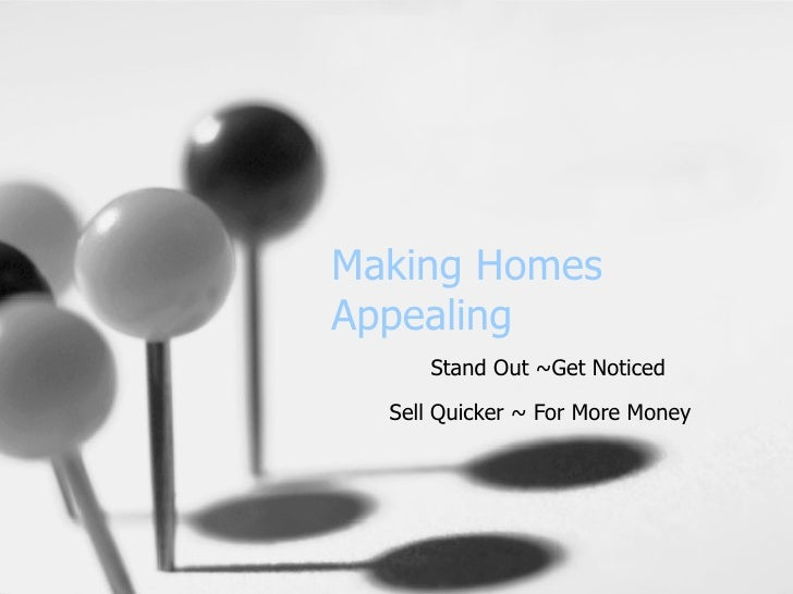 Making Homes Appealing Stand Out ~Get Noticed Sell Quicker ~ For More Money