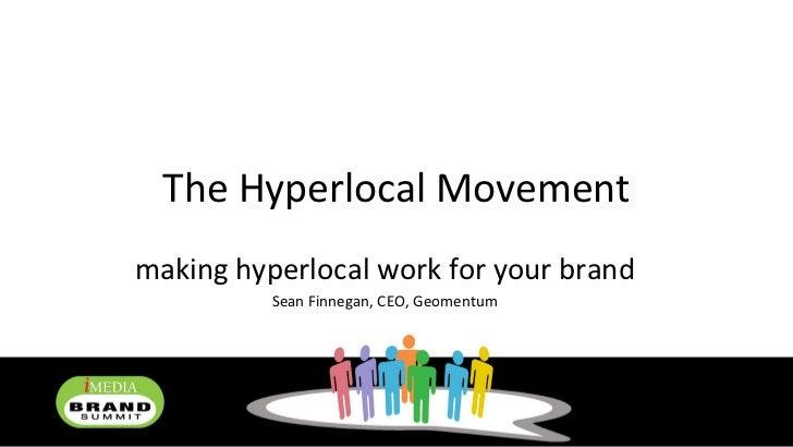The Hyperlocal Movement making hyperlocal work for your brand Sean Finnegan, CEO, Geomentum