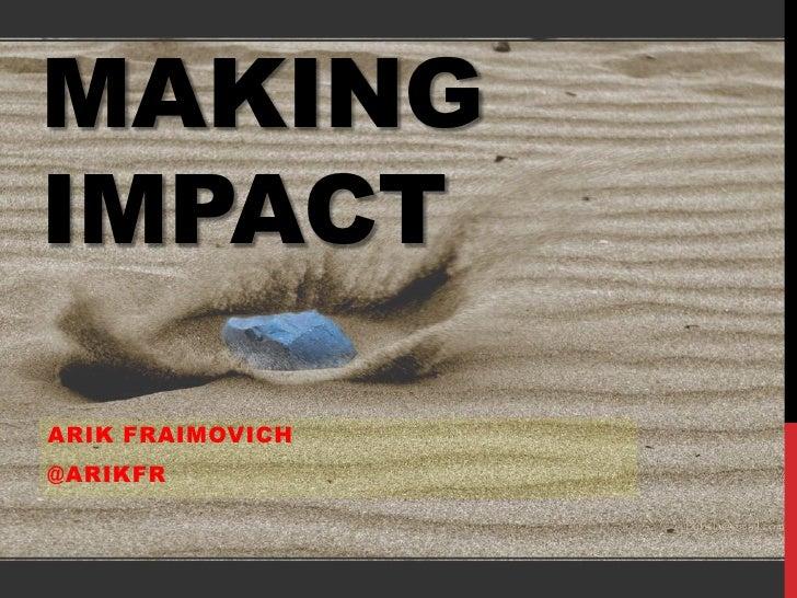 Making Impact<br />ArikFraimovich<br />@arikfr<br />