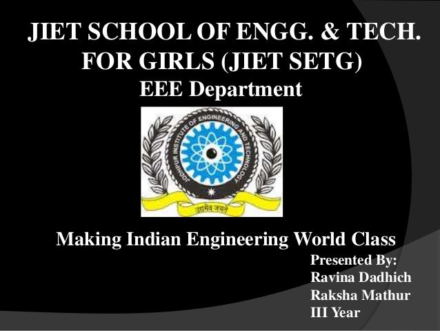 JIET SCHOOL OF ENGG. & TECH. FOR GIRLS (JIET SETG) Making Indian Engineering World Class Presented By: Ravina Dadhich Raks...