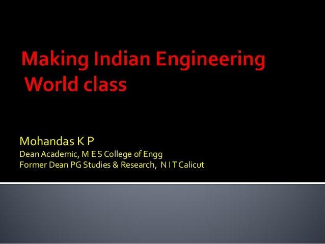 Mohandas K P  Dean Academic, M E S College of Engg  Former Dean PG Studies & Research, N I T Calicut