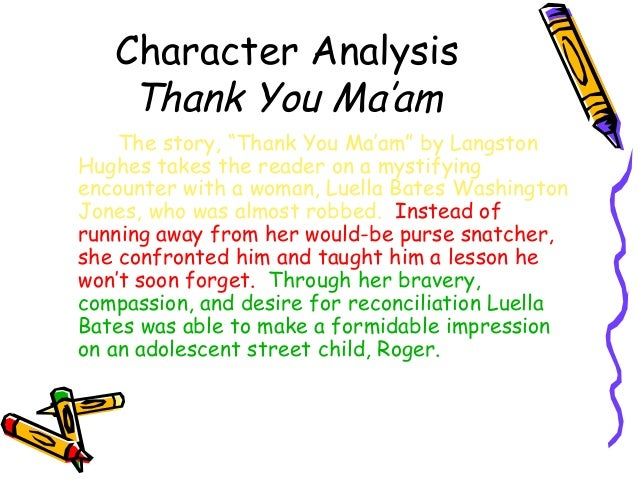 thank you mam analysis Thank you ma'm analysis thank you ma'm analysis 2546 words oct 30th,  thank you mam 872 words | 4 pages jones is what people call a.