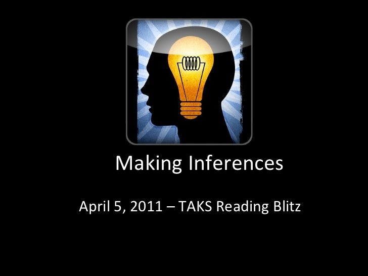 Making InferencesApril 5, 2011 – TAKS Reading Blitz
