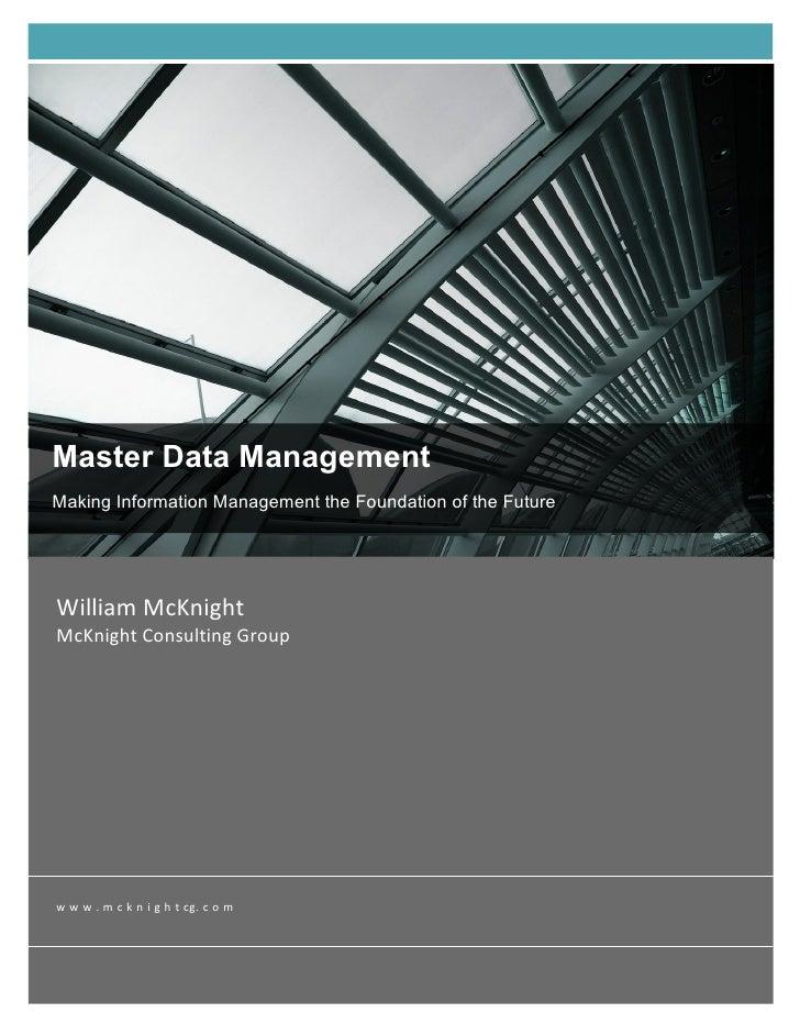 Master Data ManagementMaking Information Management the Foundation of the Future  William McKnight  McKnight Cons...