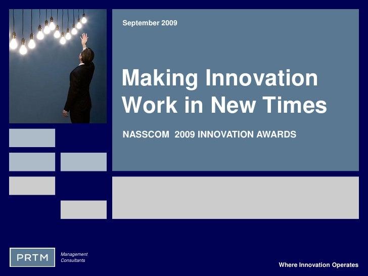 September 2009                   Making Innovation               Work in New Times               NASSCOM 2009 INNOVATION A...