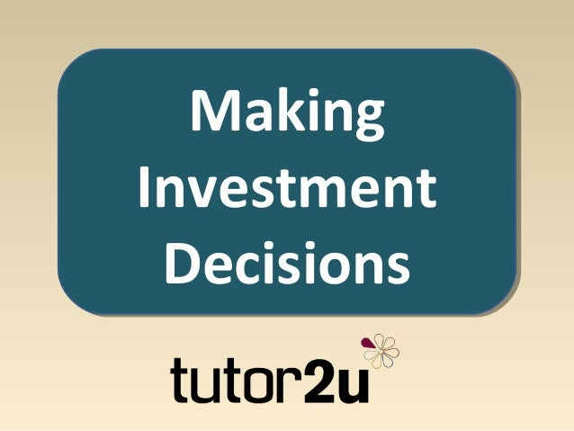 Making the investment decision