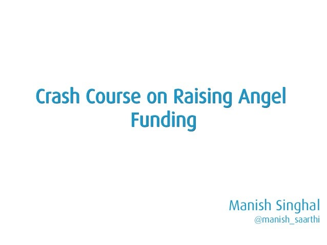 Manish Singhal @manish_saarthi 30 Aug August Fest Crash Course on Raising Angel Funding