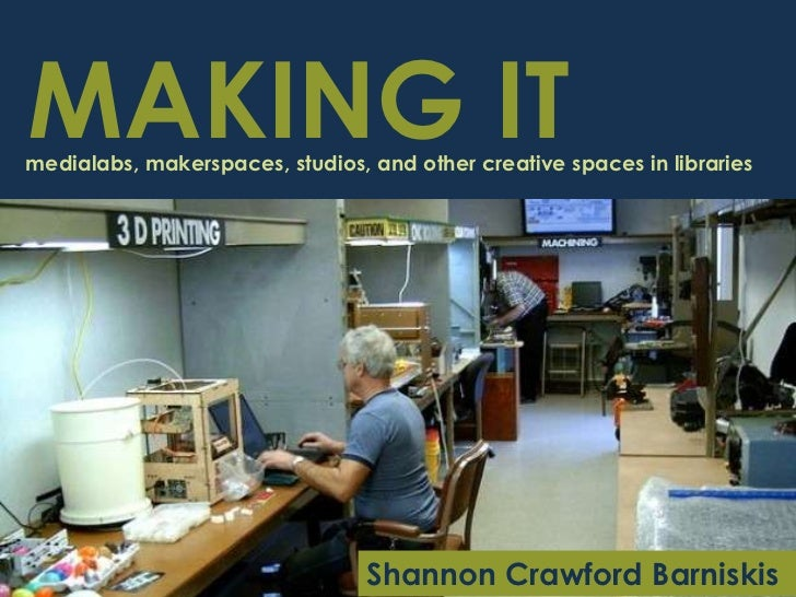 MAKING ITmedialabs, makerspaces, studios, and other creative spaces in libraries                                 Shannon C...