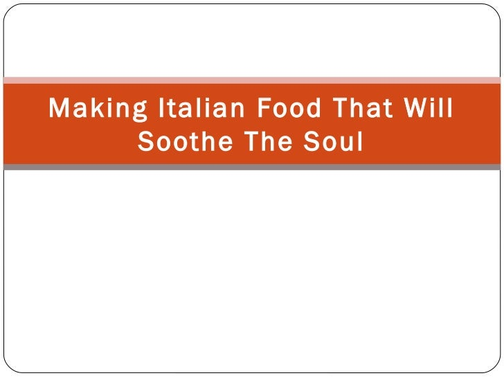 Making Italian Food That Will     Soothe The Soul