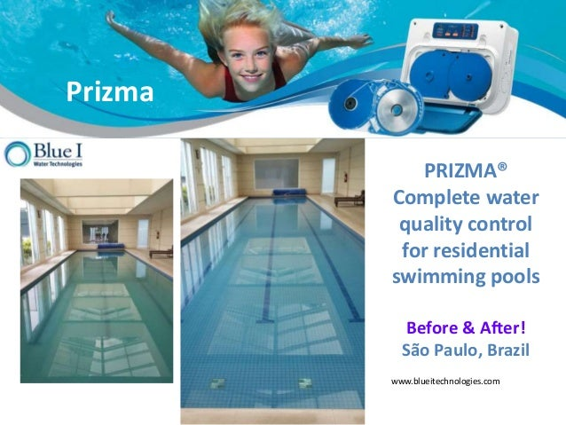 Prizma PRIZMA® Complete water quality control for residential swimming pools Before & After! São Paulo, Brazil www.blueite...