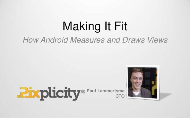 Making It FitHow Android Measures and Draws ViewsPaul LammertsmaCTO