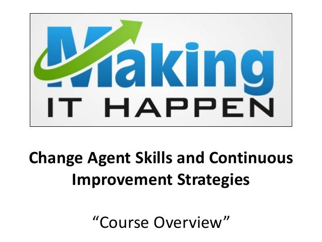"""Change Agent Skills and Continuous Improvement Strategies """"Course Overview"""""""