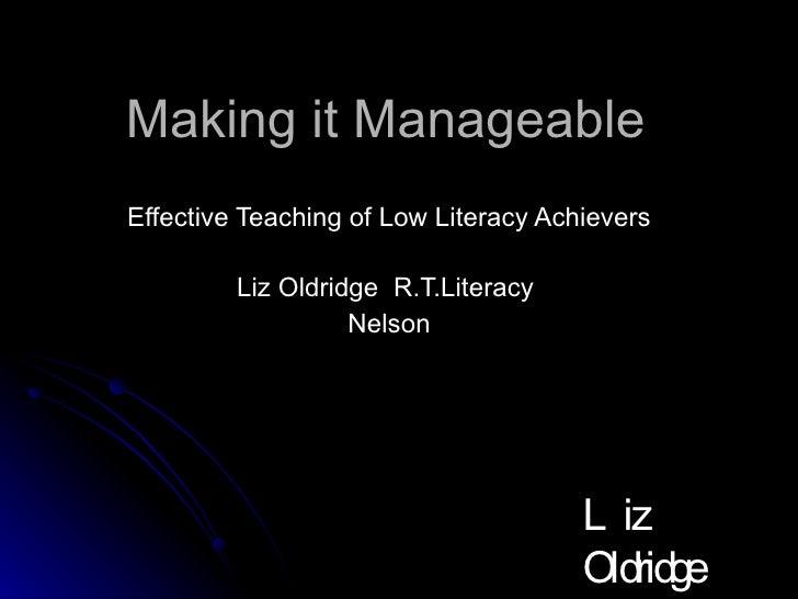 Making it Manageable Effective Teaching of Low Literacy Achievers Liz Oldridge  R.T.Literacy  Nelson Liz Oldridge NZRA 2009