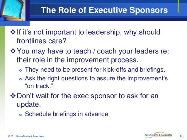 The Role of Executive Sponsors If it's not important to leadership, why should frontlines care? You may have to teach / ...