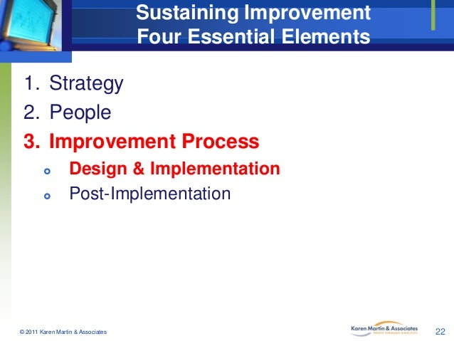 Sustaining Improvement Four Essential Elements 1. Strategy 2. People 3. Improvement Process    Design & Implementation P...
