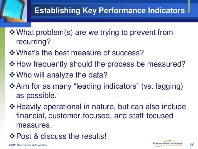 Establishing Key Performance Indicators What problem(s) are we trying to prevent from recurring? What's the best measure...