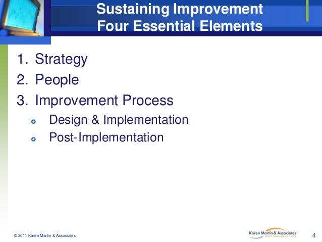 Sustaining Improvement Four Essential Elements 1. Strategy 2. People 3. Improvement Process    Design & Implementation P...
