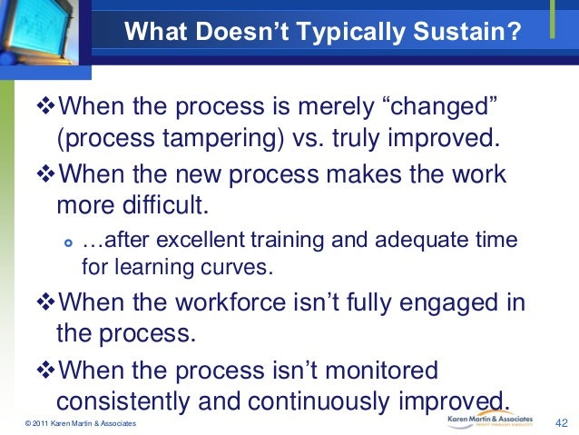 """What Doesn't Typically Sustain? When the process is merely """"changed"""" (process tampering) vs. truly improved. When the ne..."""