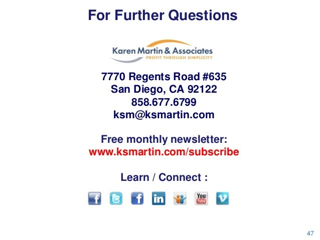 For Further Questions  7770 Regents Road #635 San Diego, CA 92122 858.677.6799 ksm@ksmartin.com Free monthly newsletter: w...