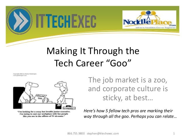 "Making It Through the Tech Career ""Goo"" The job market is a zoo, and corporate culture is sticky, at best… 866.755.9800 st..."