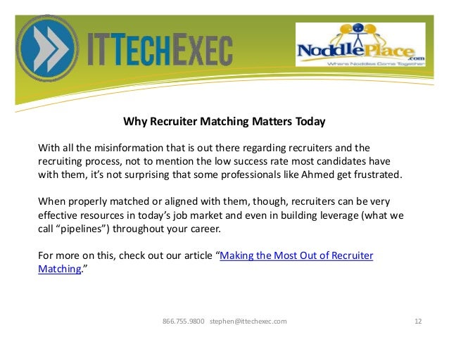 Why Recruiter Matching Matters Today 866.755.9800 stephen@ittechexec.com 12 With all the misinformation that is out there ...