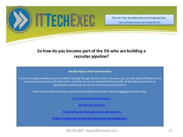 So how do you become part of the 5% who are building a recruiter pipeline? 866.755.9800 stephen@ittechexec.com 13 From the...