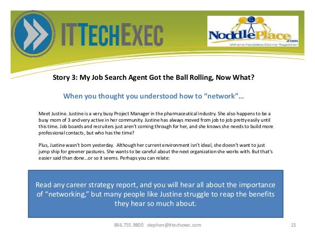 """Story 3: My Job Search Agent Got the Ball Rolling, Now What? When you thought you understood how to """"network""""… 866.755.980..."""