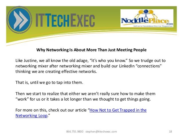 Why Networking Is About More Than Just Meeting People 866.755.9800 stephen@ittechexec.com 18 Like Justine, we all know the...