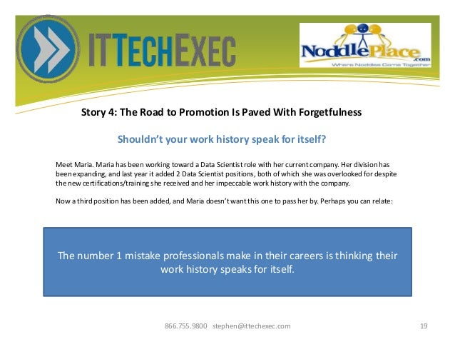 Story 4: The Road to Promotion Is Paved With Forgetfulness Shouldn't your work history speak for itself? 866.755.9800 step...