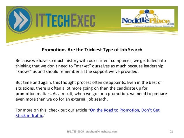 Promotions Are the Trickiest Type of Job Search 866.755.9800 stephen@ittechexec.com 22 Because we have so much history wit...