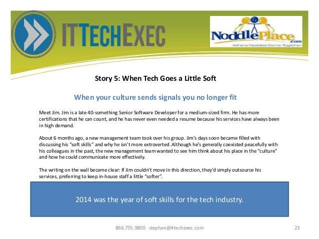 Story 5: When Tech Goes a Little Soft When your culture sends signals you no longer fit 866.755.9800 stephen@ittechexec.co...