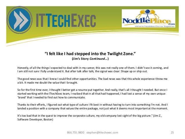 """I felt like I had stepped into the Twilight Zone."" (Jim's Story Continued…) 866.755.9800 stephen@ittechexec.com 25 Honest..."