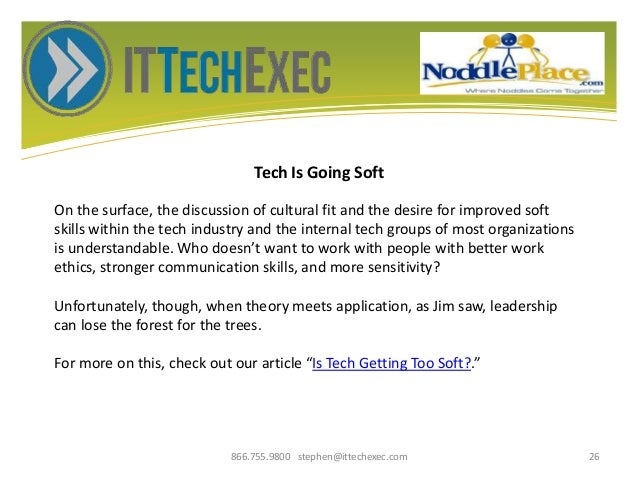 Tech Is Going Soft 866.755.9800 stephen@ittechexec.com 26 On the surface, the discussion of cultural fit and the desire fo...