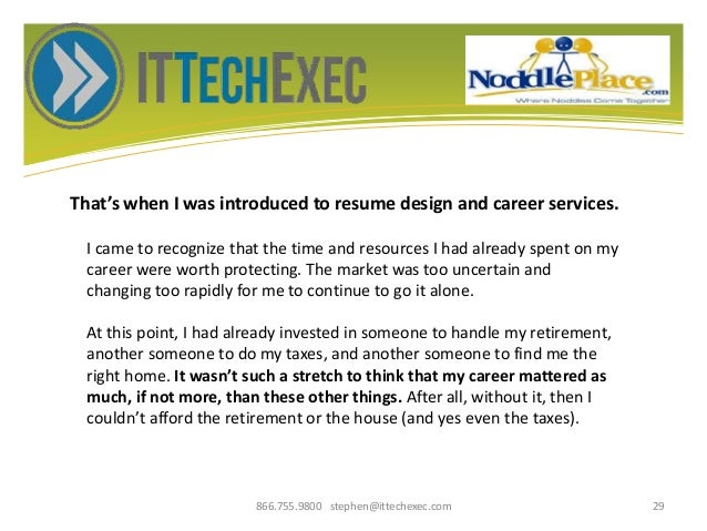 That's when I was introduced to resume design and career services. 866.755.9800 stephen@ittechexec.com 29 I came to recogn...