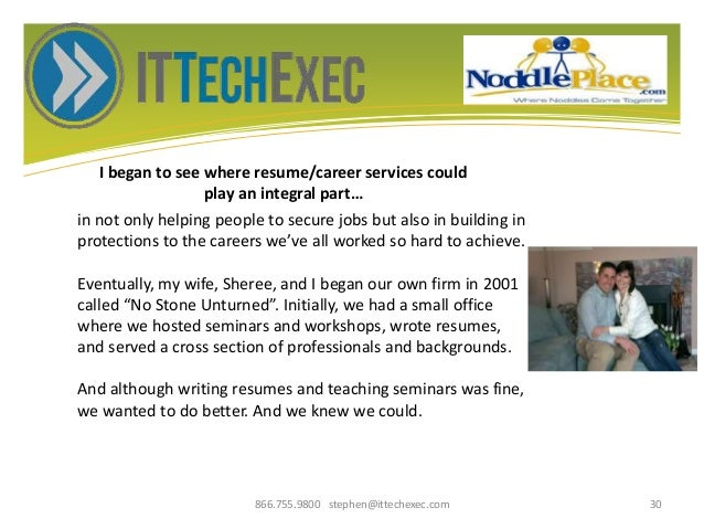 I began to see where resume/career services could play an integral part… 866.755.9800 stephen@ittechexec.com 30 in not onl...